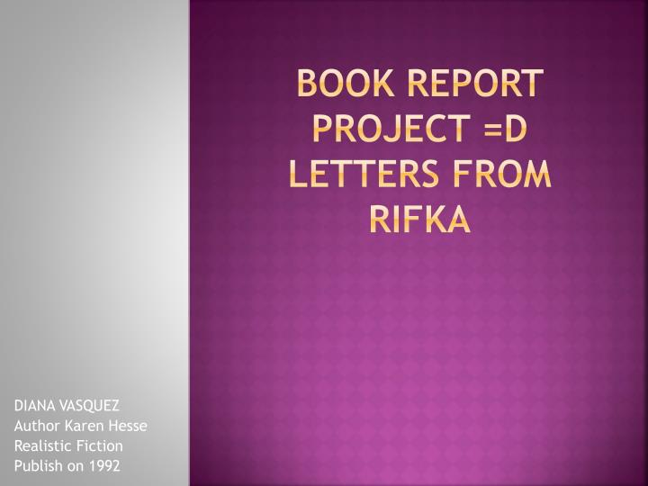 PPT BOOK REPORT PROJECT =D LETTERS FROM RIFKA PowerPoint
