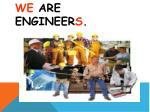 we are engineer s
