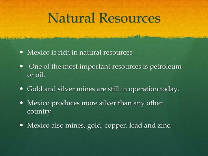 mexico rich in natural resources and mexico petroleum silver copper gold