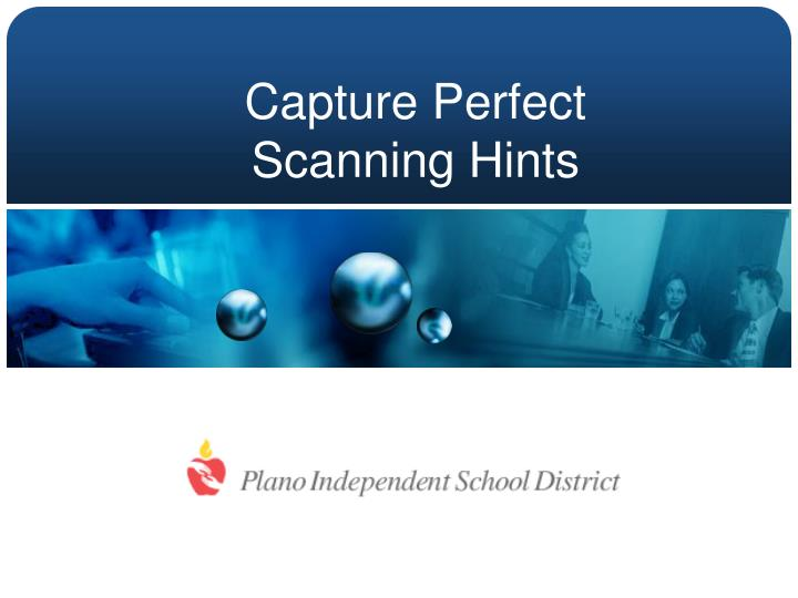capture perfect scanning hints n.