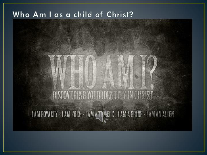 who am i as a child of christ n.