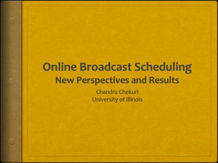 online broadcast scheduling new perspectives and results n.