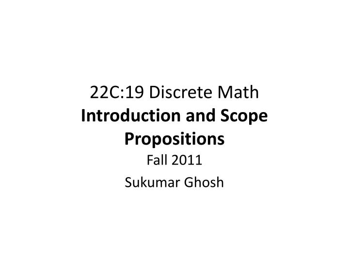 22c 19 discrete math introduction and scope propositions n.