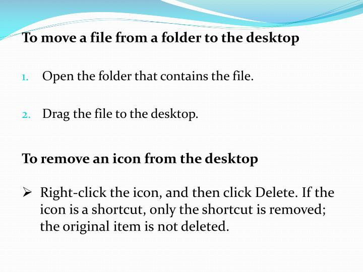 To move a file from a folder to the desktop