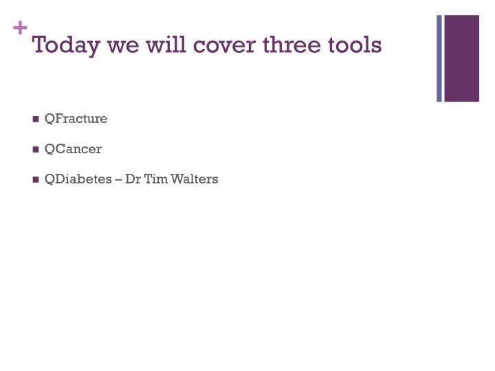 Today we will cover three tools