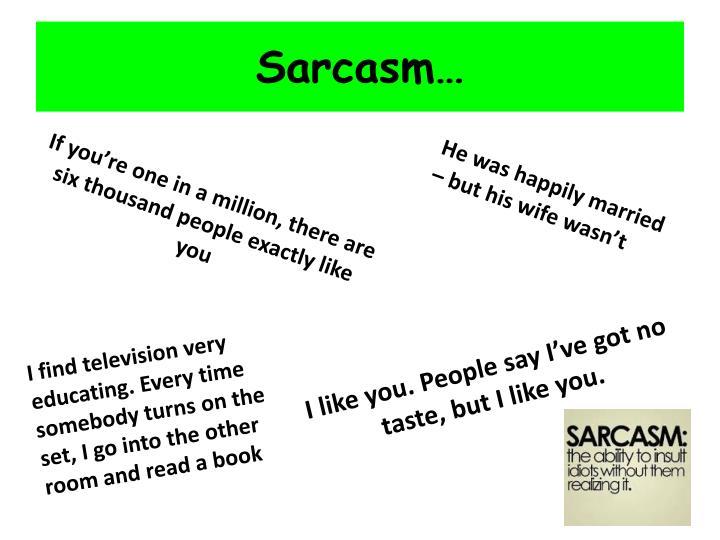 Sarcasm…