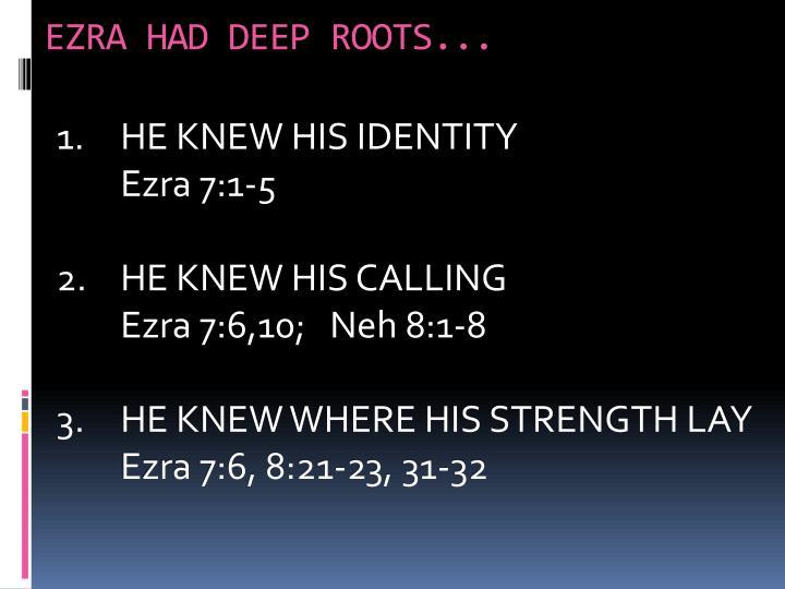EZRA HAD DEEP ROOTS...