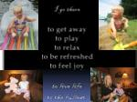 i go there to get away to play to relax to be refreshed to feel joy to live life to the fullest