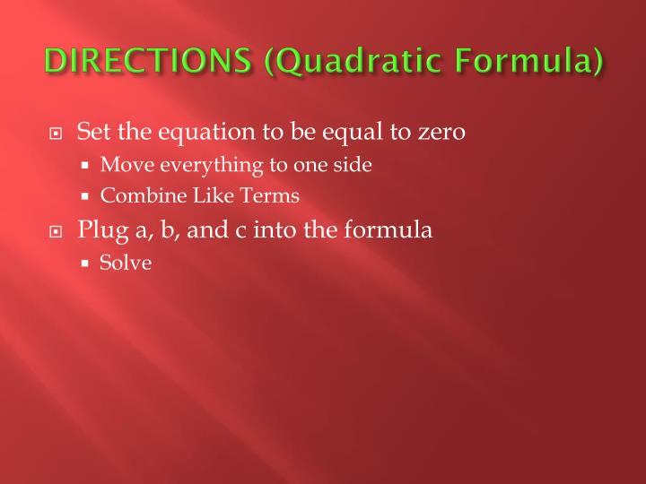 DIRECTIONS (Quadratic Formula)