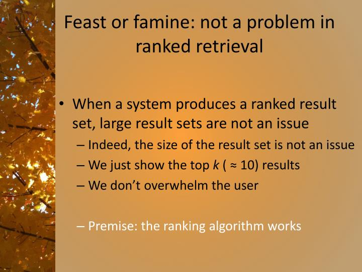 Feast or famine: not a problem in ranked retrieval