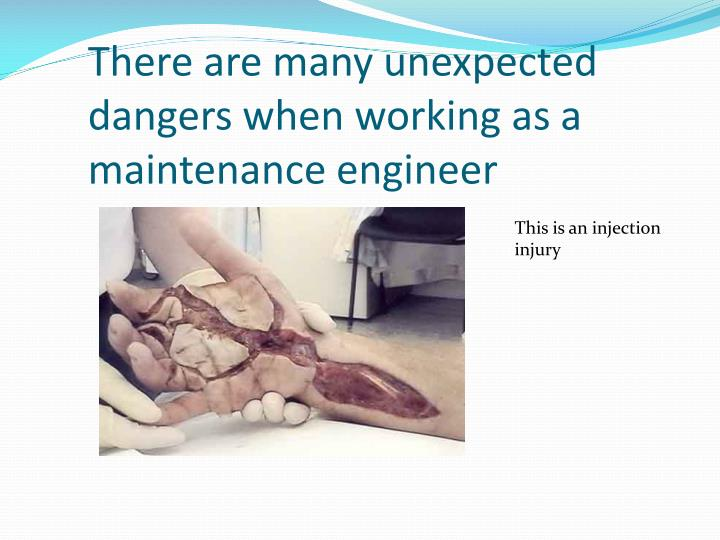 There are many unexpected dangers when working as a maintenance engineer