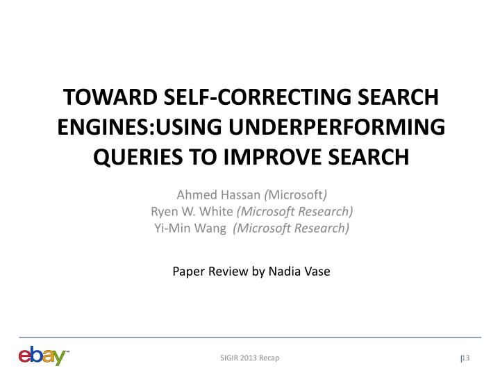 TOWARD SELF-CORRECTING SEARCH ENGINES:USING UNDERPERFORMING QUERIES TO IMPROVE SEARCH