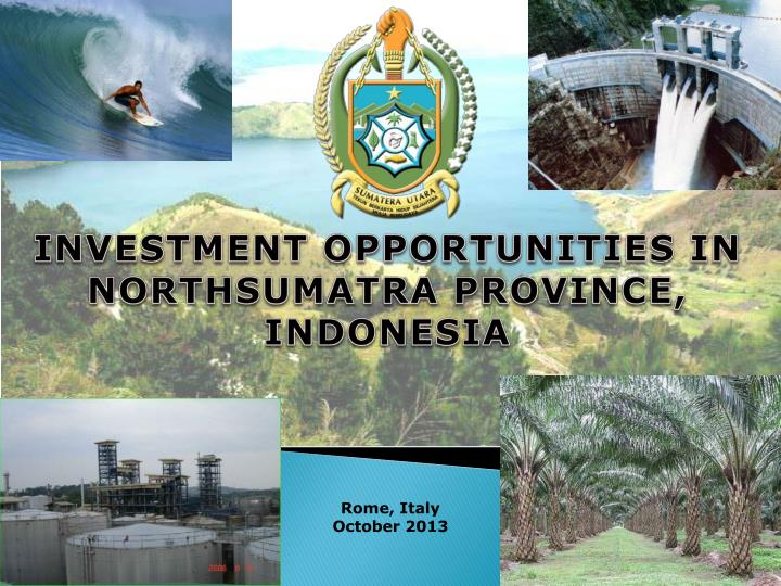 INVESTMENT OPPORTUNITIES IN NORTHSUMATRA PROVINCE, INDONESIA