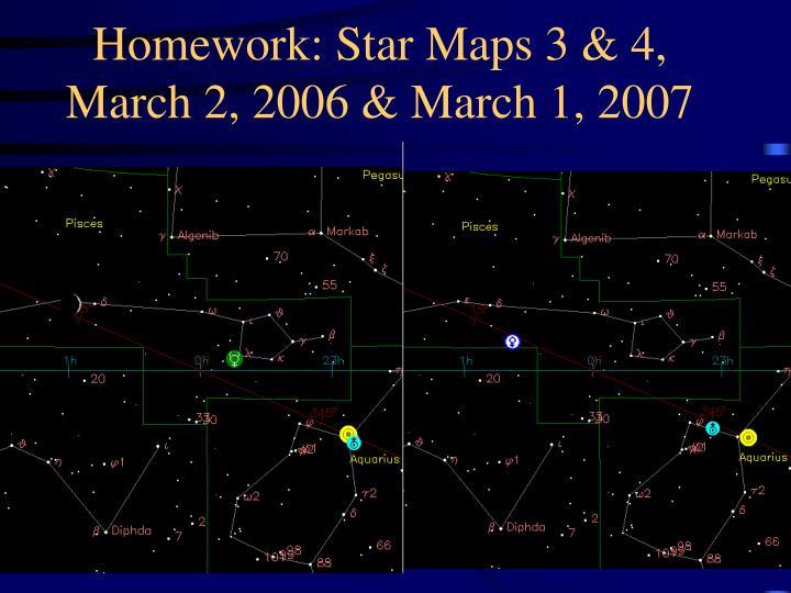 Homework: Star Maps 3 & 4, March 2, 2006 & March 1, 2007