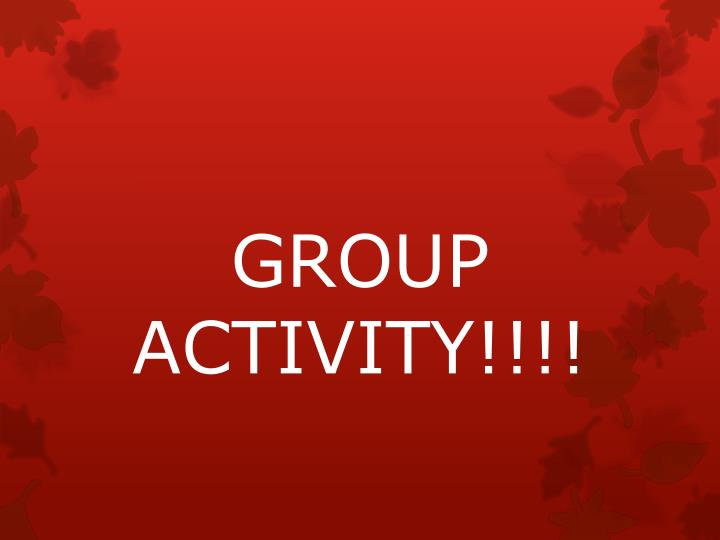 GROUP ACTIVITY!!!!