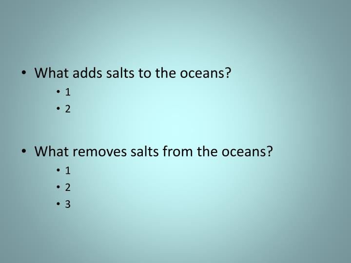 What adds salts to the oceans?
