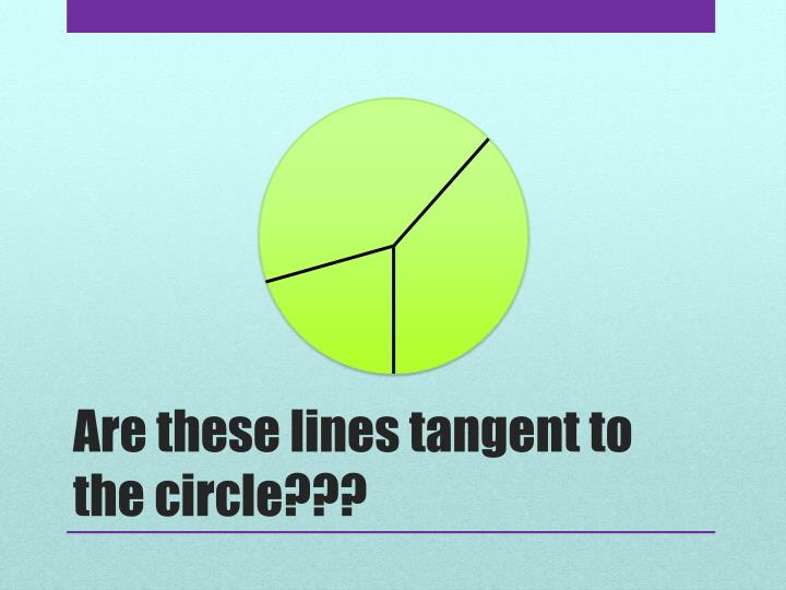 Are these lines tangent to the circle???