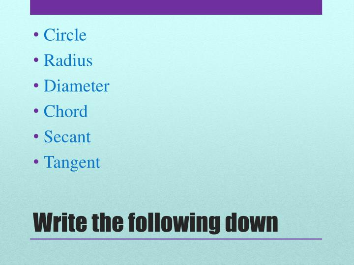 Write the following down