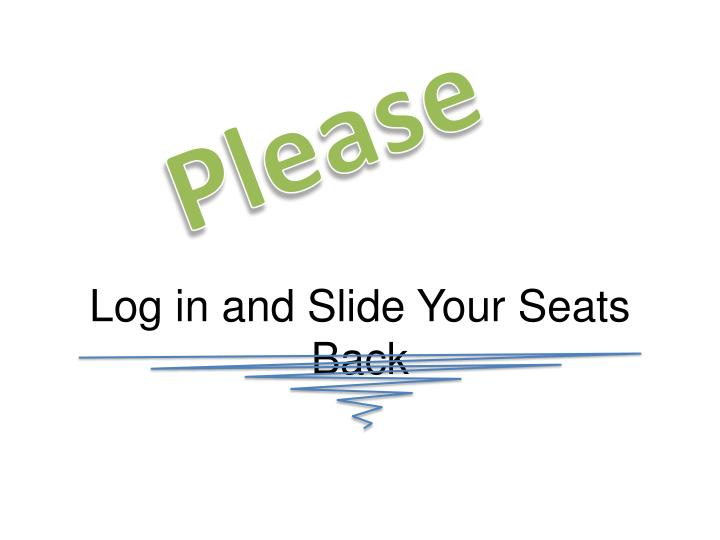 Log in and slide your seats back