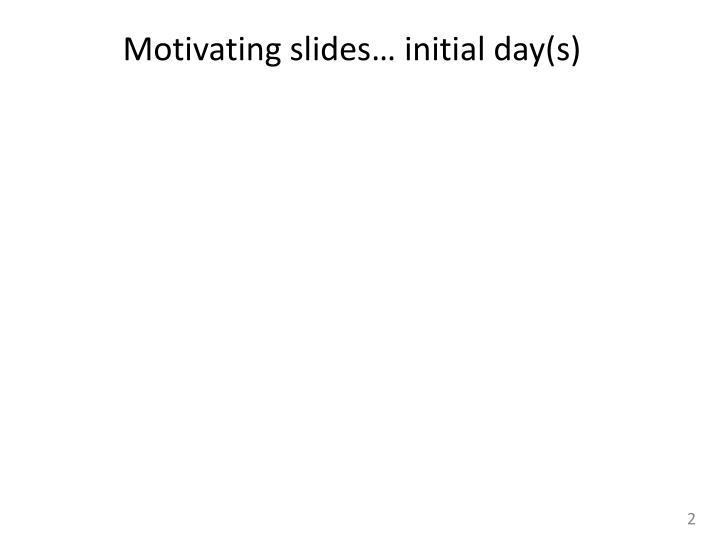 Motivating slides initial day s