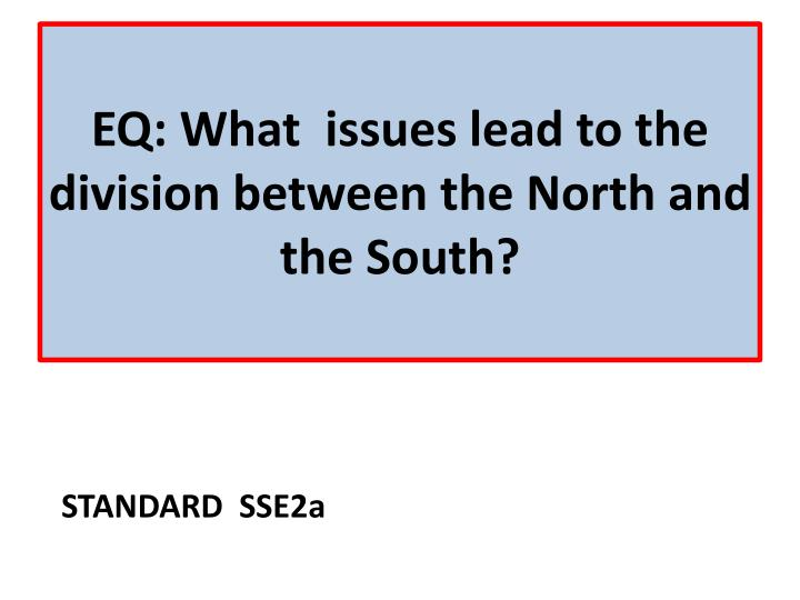 Eq what issues lead to the division between the north and the south