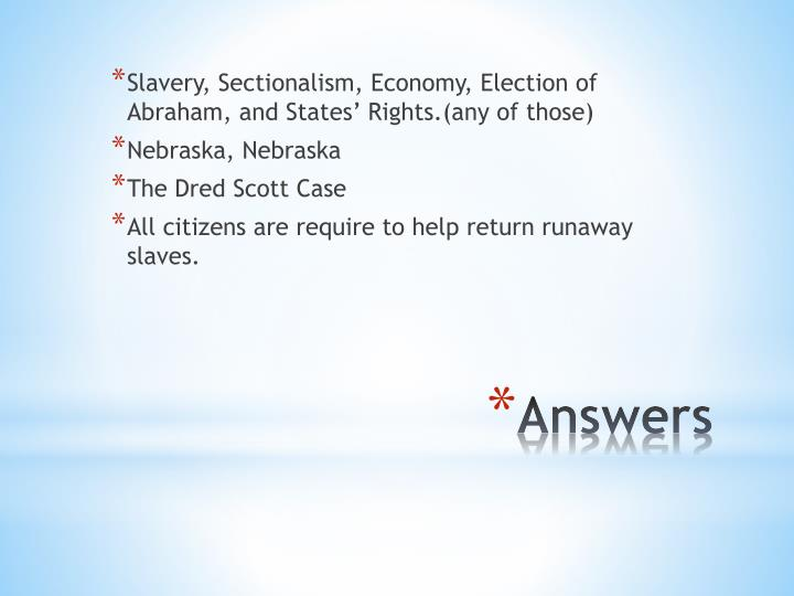 Slavery, Sectionalism, Economy, Election of Abraham, and States' Rights.(any of those)