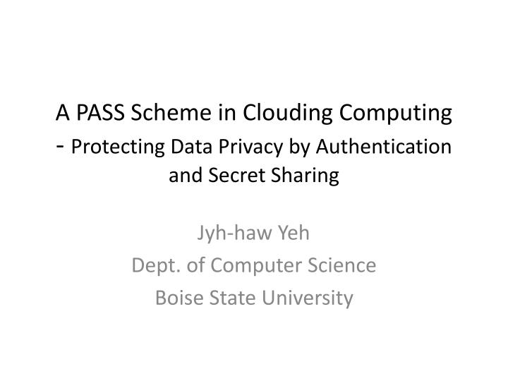 a pass scheme in clouding computing protecting data privacy by authentication and secret sharing n.
