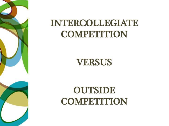 Intercollegiate competition versus outside competition