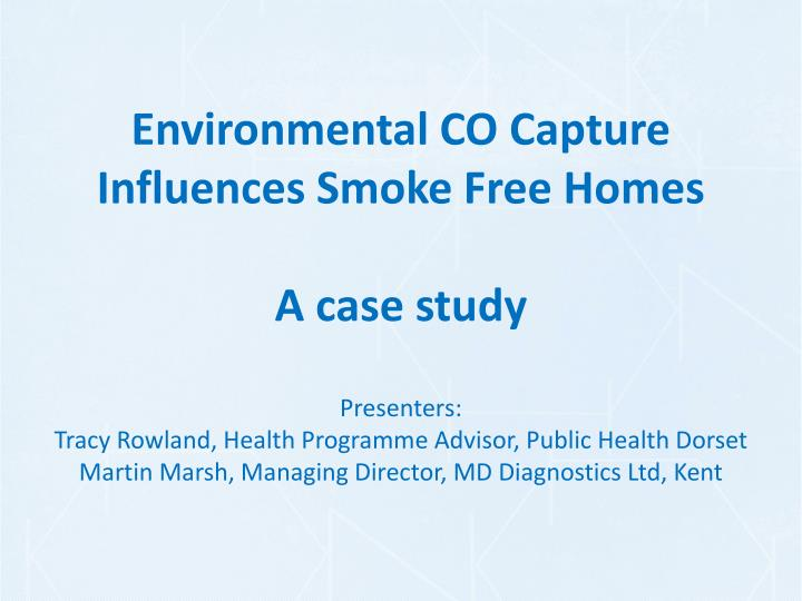 Environmental co capture influences smoke free homes a case study