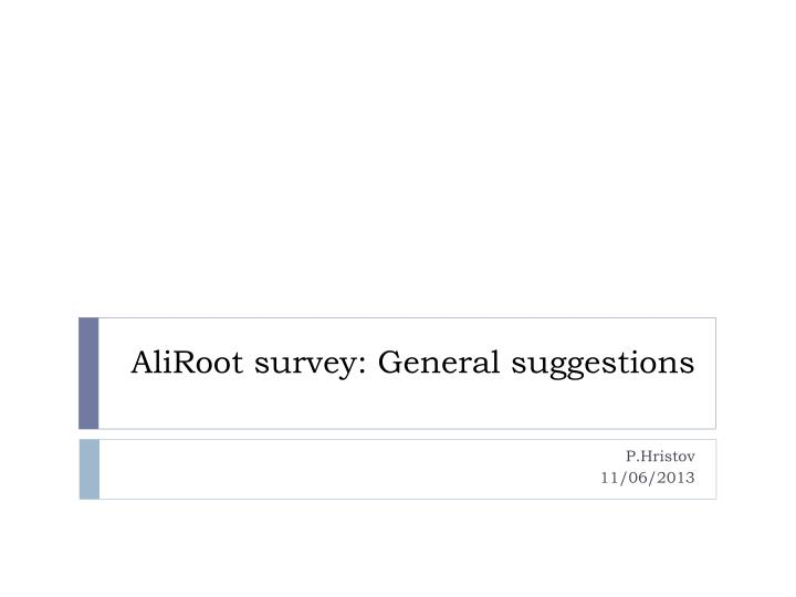 aliroot survey general suggestions n.