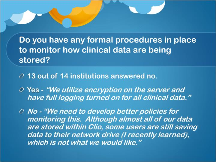 Do you have any formal procedures in place to monitor how clinical data