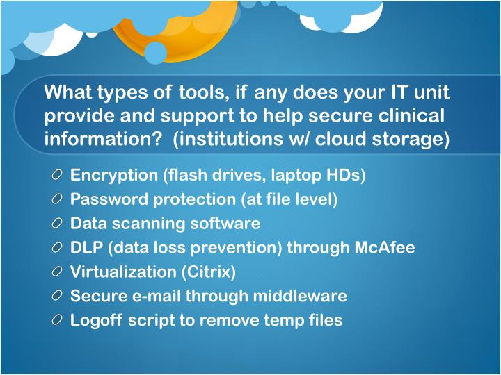 What types of tools, if any does your IT unit provide and support to help secure clinical information