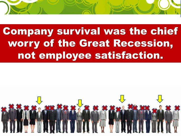 Company survival was the chief worry of the Great Recession, not employee satisfaction.