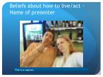 beliefs about how to live act name of presenter1