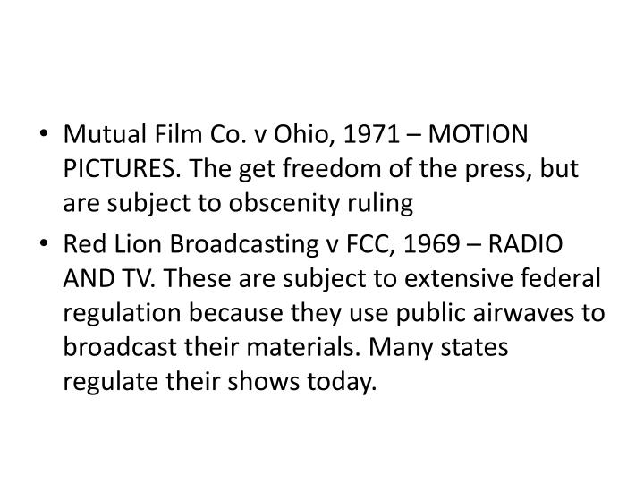 Mutual Film Co. v Ohio, 1971 – MOTION PICTURES. The get freedom of the press, but are subject to obscenity ruling