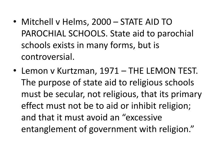Mitchell v Helms, 2000 – STATE AID TO PAROCHIAL SCHOOLS. State aid to parochial schools exists in many forms, but is controversial.