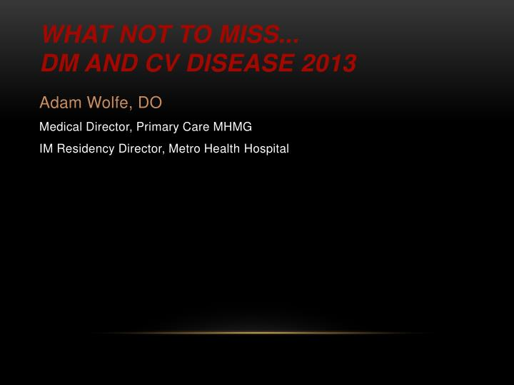 What not to miss dm and cv disease 2013