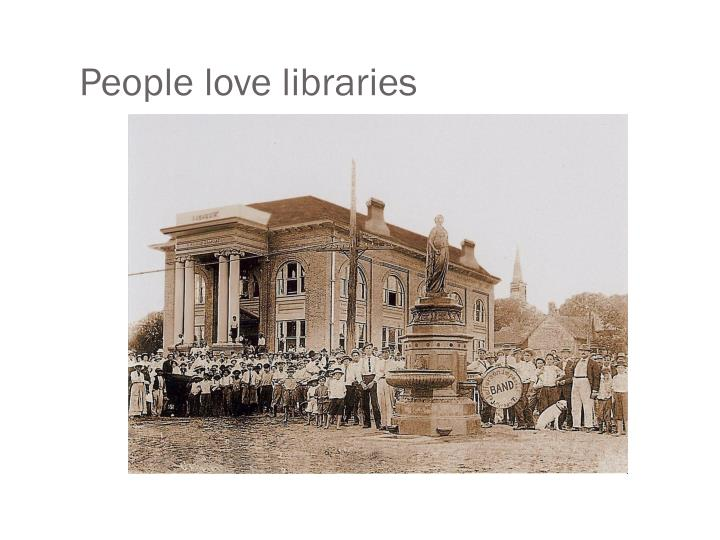 People love libraries