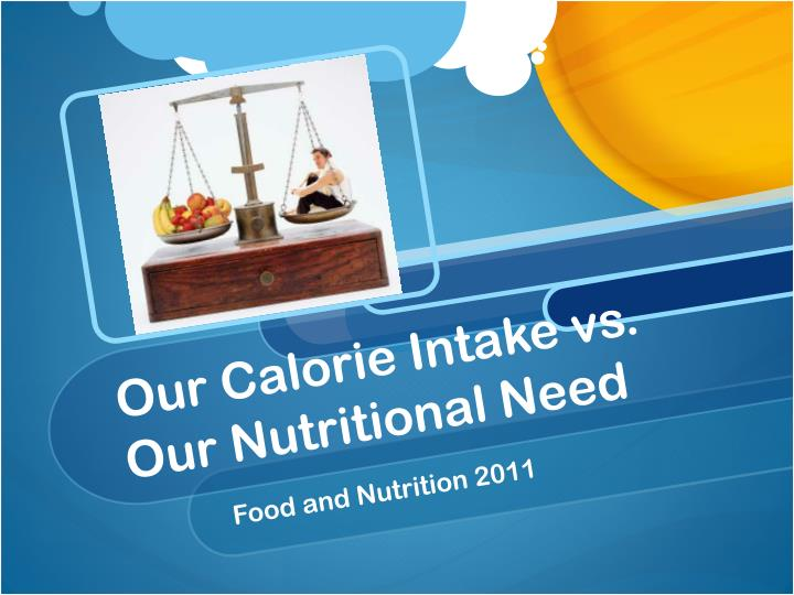 Our calorie intake vs our nutritional need