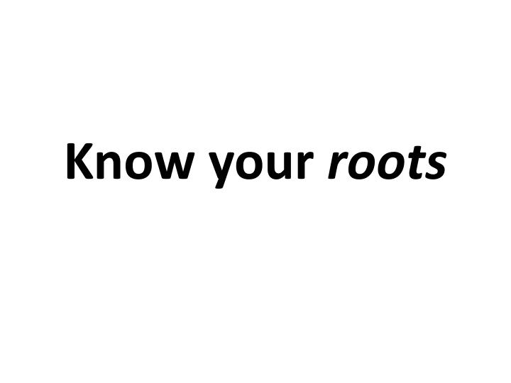 know your roots n.