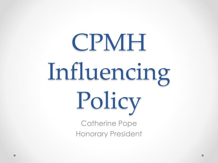 cpmh influencing policy n.