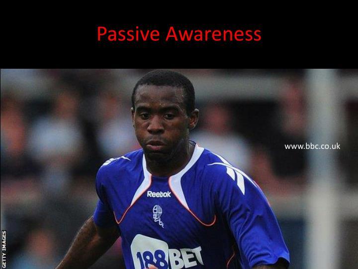 Passive Awareness