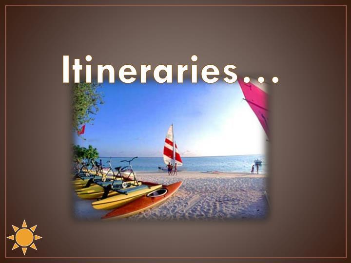 Itineraries…
