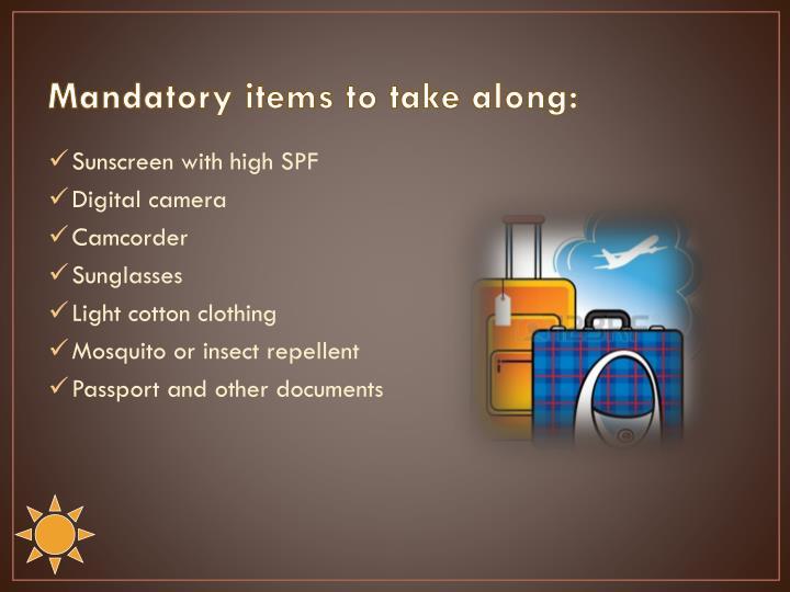 Mandatory items to take along: