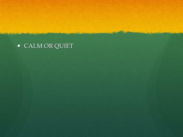 CALM OR QUIET