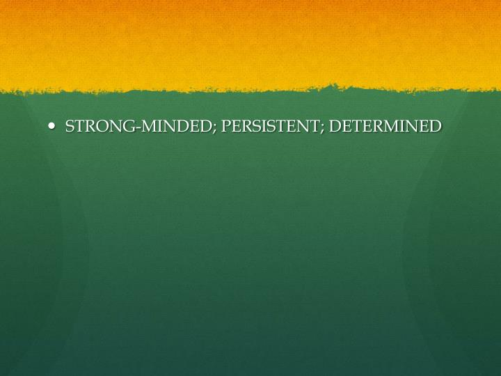 STRONG-MINDED; PERSISTENT; DETERMINED