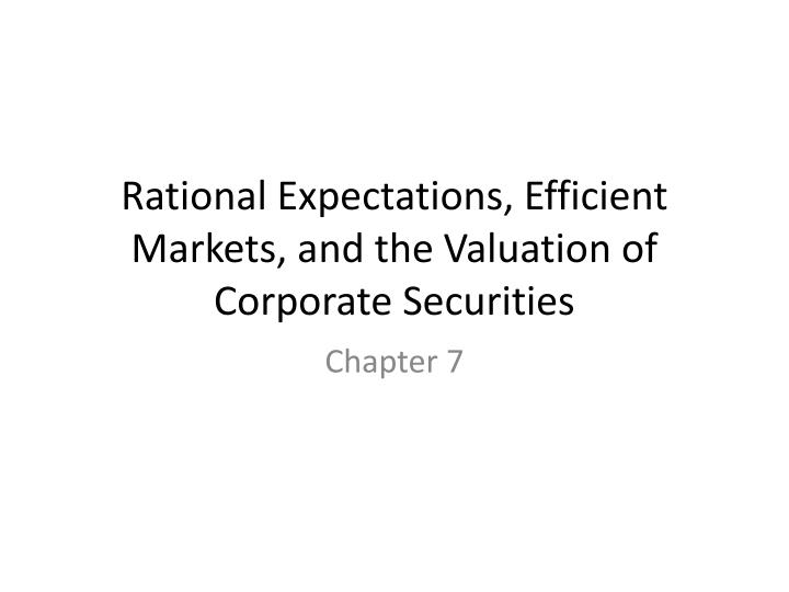 rational expectations efficient markets and the valuation of corporate securities n.