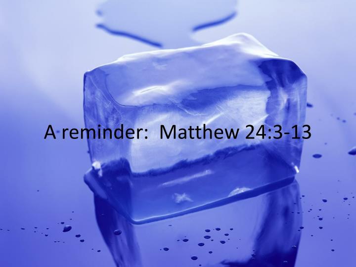 A reminder matthew 24 3 13