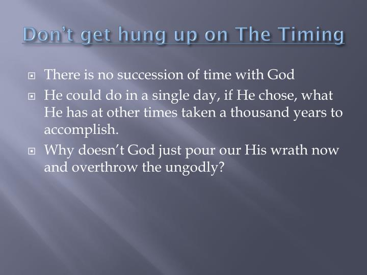 Don't get hung up on The Timing