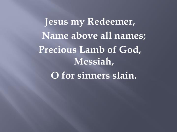 Jesus my Redeemer,